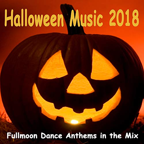 Halloween Music 2018 (Fullmoon Dance Anthems in the Mix)