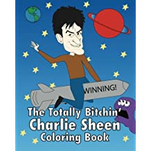 The Totally Bitchin' Charlie Sheen Coloring Book: Volume 1