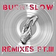 Burn Slow Remixes PT. III