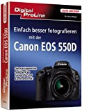 Digital ProLine: Einfach besser fotografieren mit der Canon EOS 550D - Kyra Sänger