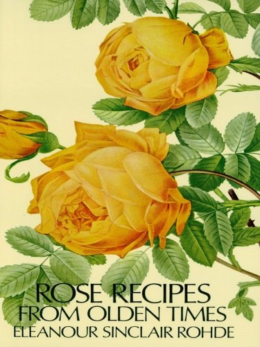 Rose Recipes from Olden Times (English Edition)