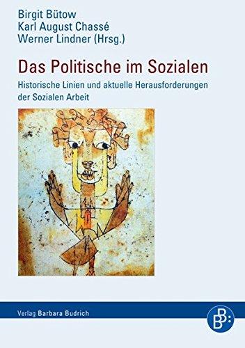 Das Politische im Sozialen: Historische Linien und aktuelle Herausforderungen der Sozialen Arbeit