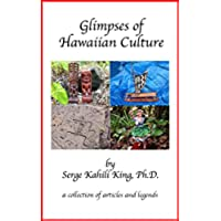 Glimpses Of Hawaiian Culture: a collection of articles and legends