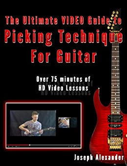 The Ultimate Video Guide to Picking Technique for Guitar: Includes 75 Minutes of HD Video Lessons (Guitar Technique) by [Alexander, Joseph]