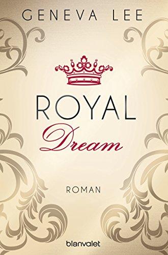 Buchseite und Rezensionen zu 'Royal Dream: Roman (Die Royals-Saga 4)' von Geneva Lee