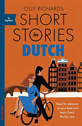 Short Stories in Dutch for Beginners: Read for pleasure at your level, expand your vocabulary and learn Dutch the fun way! (Foreign Language Graded Reader Series) (English Edition)