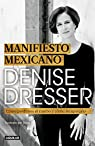 Manifiesto Mexicano: Cómo Perdimos El Rumbo Y Cómo Recuperarlo / Mexican Manifesto par Dresser