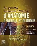 Le grand manuel illustré d'anatomie générale et clinique: Résumés des structures clés, encarts cliniques et photographies de dissection (French Edition)