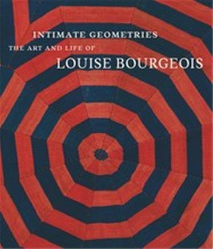 Intimate geometries the art and life of Louise Bourgeois par Robert Storr