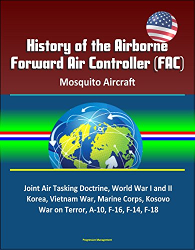 History of the Airborne Forward Air Controller (FAC), Mosquito Aircraft, Joint Air Tasking Doctrine, World War I and II, Korea, Vietnam War, Marine Corps, ... A-10, F-16, F-14, F-18 (English Edition) Marine Controller
