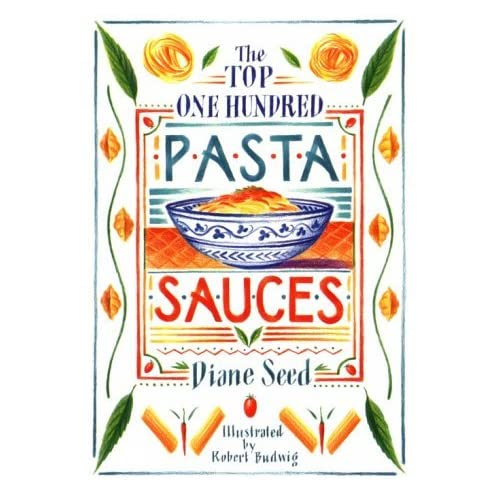 The Top One Hundred Pasta Sauces: Authentic Regional Recipes from Italy by Diane Seed (1988-08-06)