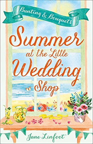 Summer at the Little Wedding Shop: Bunting and Bouquets by Jane Linfoot (2017-07-27)