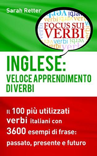 INGLESE: VELOCE APPRENDIMENTO DI VERBI: Il 100 più utilizzati verbi inglesi  con 3600 esempi