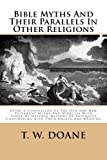 Bible Myths And Their Parallels In Other Religions: Being A Comparison Of The Old And New Testament Myths And Miracles With Those Of Heathen Nations ... Considering Also Their Origin And Meaning by T. W. Doane (2013-08-24)