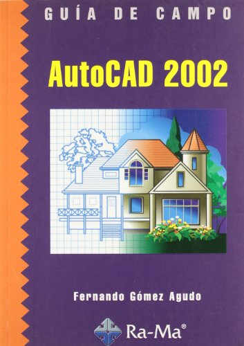 Guía de campo de AutoCAD 2002. por Fernando Gómez Agudo