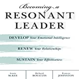 Becoming a Resonant Leader: Develop Your Emotional Intelligence, Renew Your Relationships, Sustain Your Effectiveness (Coach) by Annie McKee (2008-05-06)