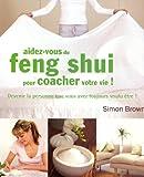 Aidez-vous du feng shui pour coacher votre vie ! Devenir la personne que vous avez toujours voulu être !