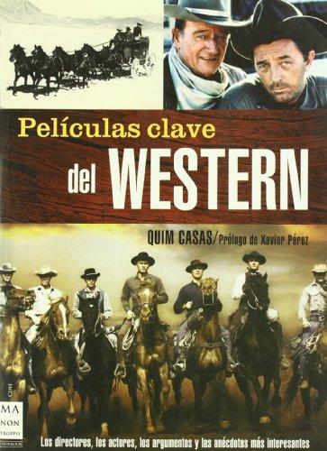 Películas clave del western: Los directores, los actores, los argumentos y las anécdotas más interesantes. por Quim Casas