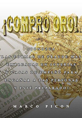 ¡Compro Oro!: ¡Conozca las formas de fraude más empleadas en joyerías y casas de empeño para engañar a las personas y esté preparado! (Spanish Edition)
