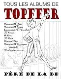 Tous les albums de Topffer, pere de la BD