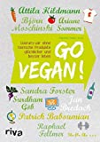 Go vegan!: Warum wir ohne tierische Produkte glücklicher und besser leben