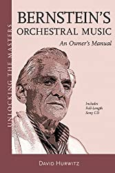 Bernstein's Orchestral Music: An Owners Manual - Unlocking the Masters Series No. 22 by David Hurwitz (2011-05-01)