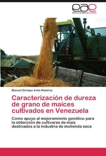 Caracterización de dureza de grano de maíces cultivados en Venezuela por Avila Ramírez Manuel Enrique