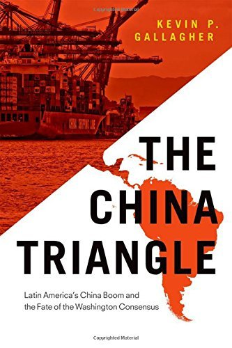 The China Triangle: Latin America's China Boom and the Fate of the Washington Consensus by Kevin P. Gallagher (2016-03-21)