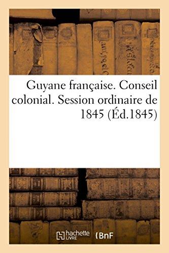 Guyane française. Conseil colonial. Session ordin...