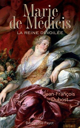 Marie De Médicis La Reine Dévoilée par Dubost Jean Francois