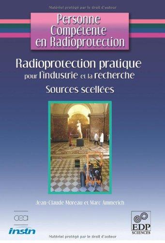 Radioprotection pratique pour l'industrie et la recherche : Sources scellées et générateurs de rayonnements X