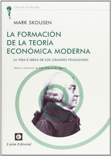 La Formación de la Teoría Económica Moderna: La vida e ideas de los grandes pensadores (La Antorcha)