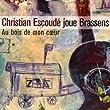Au Bois de Mon Coeur - Christian Escoud� Joue Brassens