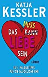 Das muss Liebe sein von Katja Kessler