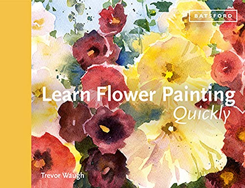 Learn Flower Painting Quickly: A Practical Guide to Learning to Paint Flowers in Watercolour (Learn Quickly)