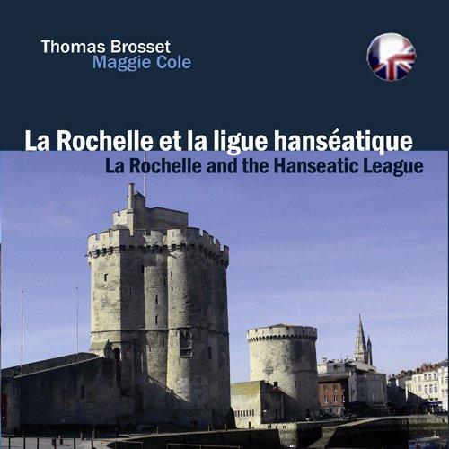 La Rochelle. Sur les traces de la ligue hansatique/In the footsteps of the hanseatic League