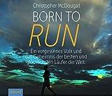 Born to Run: Ein vergessenes Volk und das Geheimnis der besten und glücklichsten Läufer der Welt - Christopher McDougall