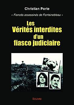 Les Vérités interdites dun fiasco judiciaire: « Fiancés assassinés de Fontainebleau » (Collection Classique)