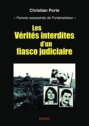 Les Vérités interdites d'un fiasco judiciaire: « Fiancés assassinés de Fontainebleau » (Collection Classique) par Christian Porte