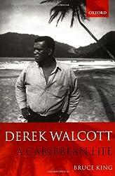 Derek Walcott: A Caribbean Life