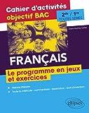 Français Seconde et Première toutes séries - Cahier d'activités objectif BAC - Le programme en jeux et exercices