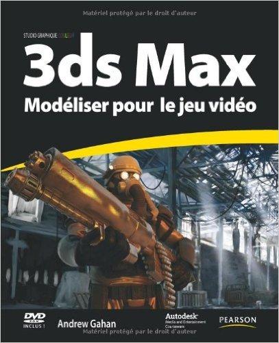 3ds Max Modéliser pour le jeu vidéo de Andrew Gahan ( 11 mars 2011 )