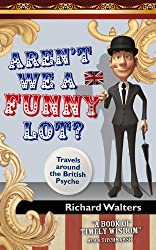 Aren't We a Funny Lot?: Travels Round the British Psyche