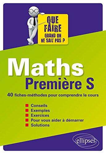 Maths Première S 40 Fiches-Méthodes pour Comprendre le Cours par Florence Lomprez