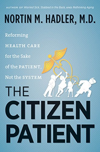 The Citizen Patient: Reforming Health Care for the Sake of the Patient, Not the System (H. Eugene and Lillian Youngs Lehman Series) (English Edition)