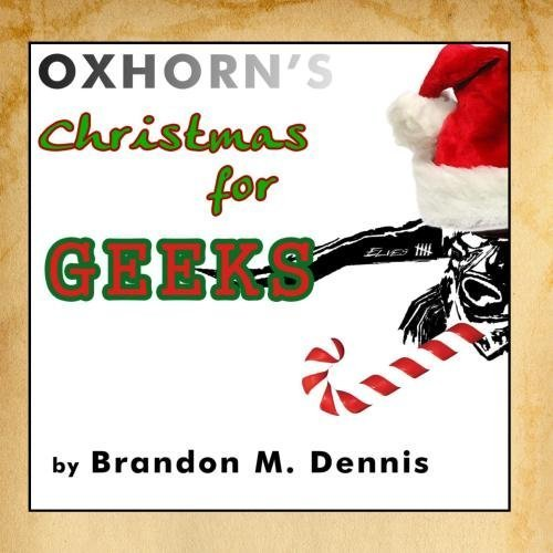 Oxhorn's Christmas for Geeks by Brandon M. Dennis (2010-01-13)