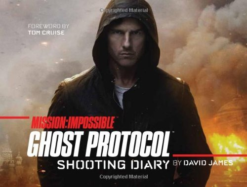 Mission: Impossible: Ghost Protocol: Shooting Diary by David James (Abridged, 30 Dec 2011) Hardcover