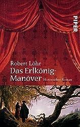 Das Erlkönig-Manöver: Historischer Roman