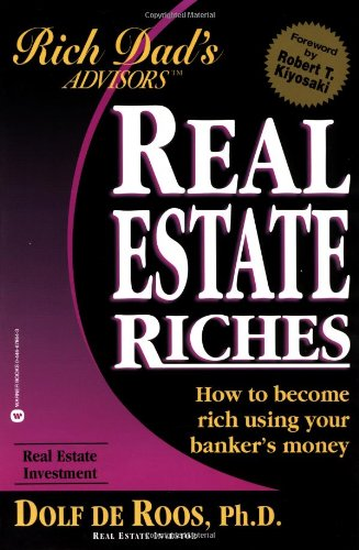 Real Estate Riches: How to Become Rich Using Your Banker's Money (Rich...
