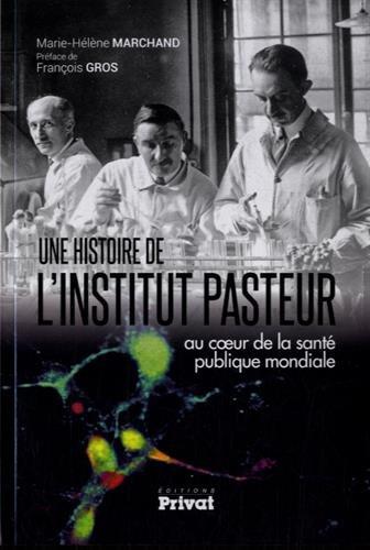 Une histoire de l'Institut Pasteur : Au coeur de la santé publique mondiale